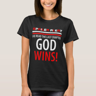 SPOILER ALERT... GOD WINS! T-Shirt