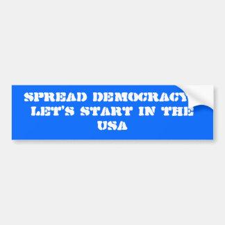 Spread Democracy...Let's start in the USA Car Bumper Sticker