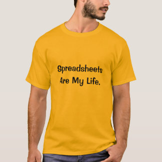 Spreadsheets Are My Life - Joke Office T T-Shirt