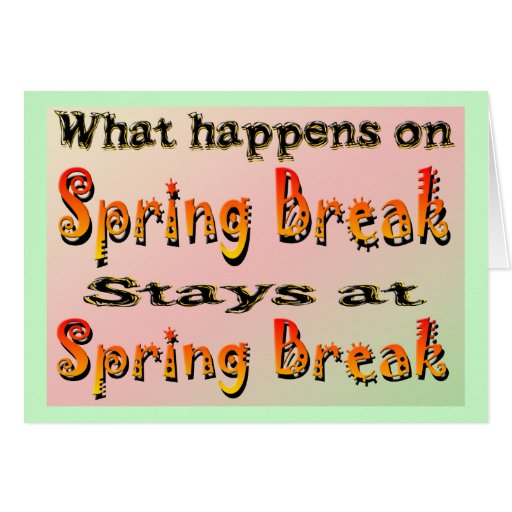 Spring Break What Happens Greeting Card