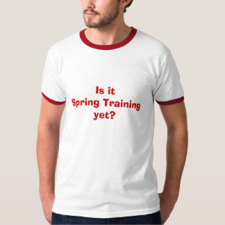 Spring Training yet? T-Shirt
