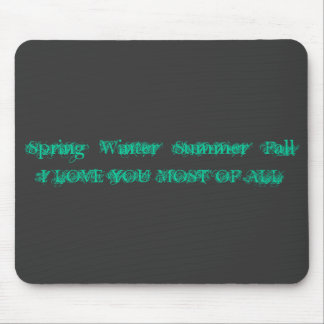 Spring *Winter *Summer *FallI LOVE YOU MOST OF ALL Mouse Pad