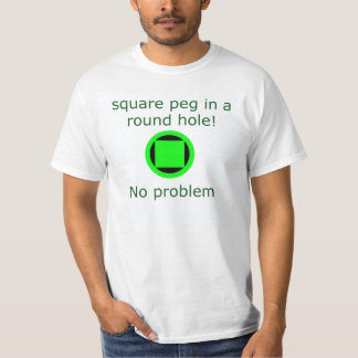 Square peg in a round hole T-Shirt