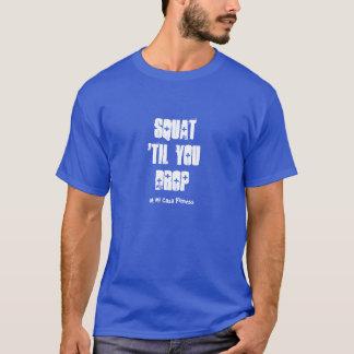 Squat 'til you Drop T-Shirt