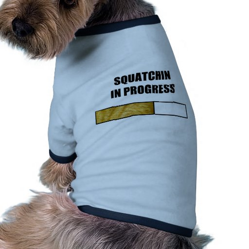 Squatchin in Progress Dog Clothing