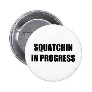 Squatchin in Progress Pins