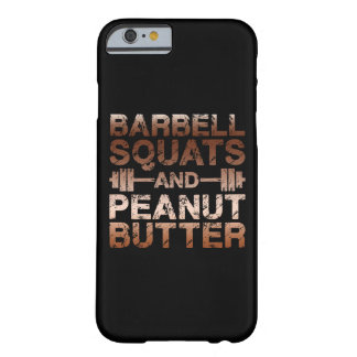 Squats and Peanut Butter - Bodybuliding Motivation Barely There iPhone 6 Case