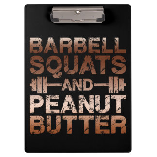 Squats and Peanut Butter - Bodybuliding Motivation Clipboard