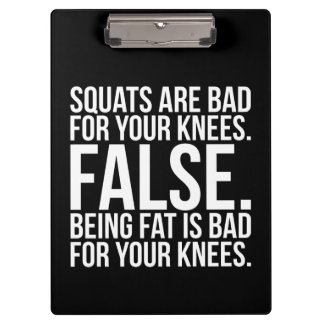 Squats Are Bad For Your Knees? FALSE. Being Fat Is Clipboard