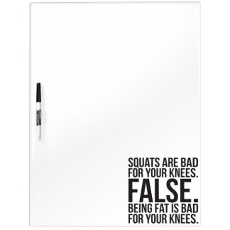 Squats Are Bad For Your Knees? FALSE. Being Fat Is Dry Erase Board