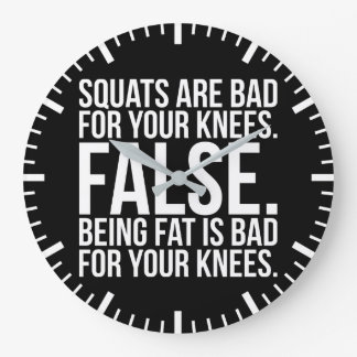 Squats Are Bad For Your Knees? FALSE. Being Fat Is Large Clock