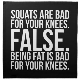 Squats Are Bad For Your Knees? FALSE. Being Fat Is Napkin