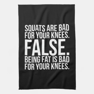 Squats Are Bad For Your Knees? FALSE. Being Fat Is Tea Towel