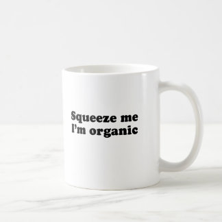 Squeeze me im organic mugs