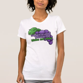 Squeeze me stomp me make me wine T-Shirt