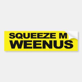 Squeeze My Weenus Bumper Sticker