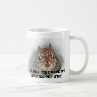 Squirly 'Til I Have My Morning Cup O'Joe