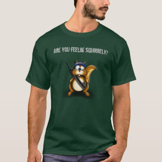 Squirrel, Are you feelin' squirrely? T-Shirt