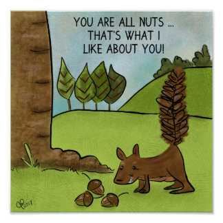 Squirrel Finds Acorns- You Are All Nuts Poster