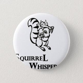 Squirrel Whisperer 6 Cm Round Badge