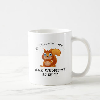 SQUIRREL:  YOUR BIRDFEEDER IS EMPTY COFFEE MUG
