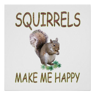 Squirrels Make Me Happy Poster