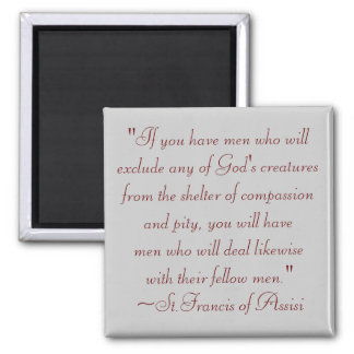 St. Francis of Assisi Animal Compassion Quote Square Magnet