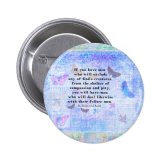 St. Francis of Assisi quotation about animals 6 Cm Round Badge