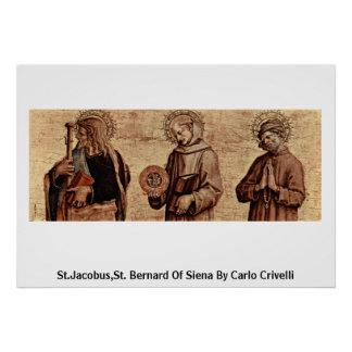 St.Jacobus,St. Bernard Of Siena By Carlo Crivelli Posters