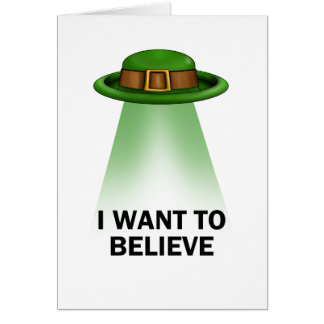 st. patrick's day, I want to believe Greeting Card