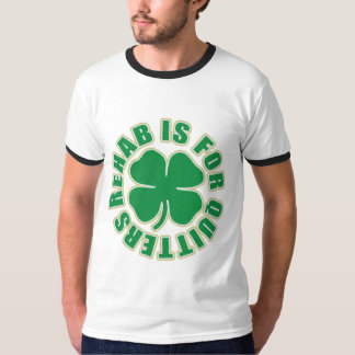 St Patricks Day Rehab is for Quitters T-shirt