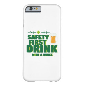 St Patrick's Day Safety First Drink With A Nurse Barely There iPhone 6 Case