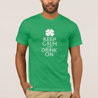 St Patricks Day shamrock - Keep Calm Drink On T-Shirt