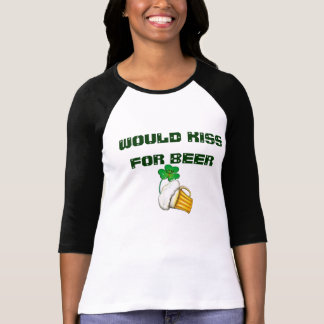 """St Patrick's """"Would kiss for beer"""" Tshirt"""