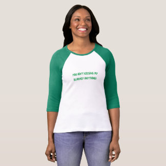 ST. PATTY'S DAY YOU AIN'T KISSING MY BLARNEY TEE