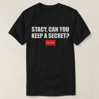 Stacy, Can You Keep A Secret? T-Shirt