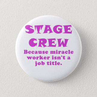 Stage Crew Because Miracle Worker isnt a Job Title 6 Cm Round Badge