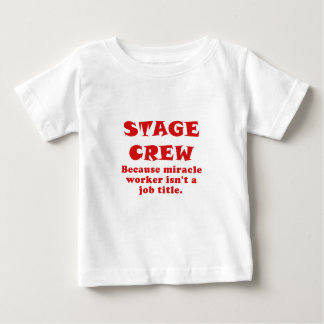 Stage Crew Because Miracle Worker isnt a Job Title Baby T-Shirt