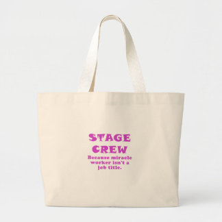 Stage Crew Because Miracle Worker isnt a Job Title Large Tote Bag