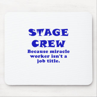 Stage Crew Because Miracle Worker isnt a Job Title Mouse Pad