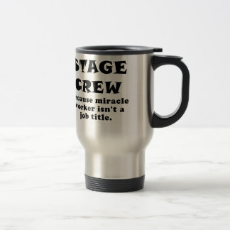 Stage Crew Because Miracle Worker isnt a Job Title Travel Mug