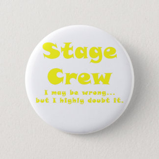 Stage Crew I May be Wrong but I Highly Doubt it 6 Cm Round Badge