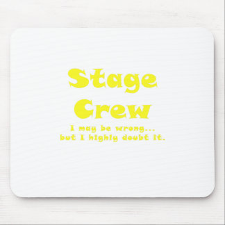Stage Crew I May be Wrong but I Highly Doubt it Mouse Pad