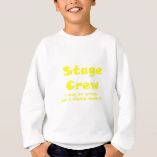 Stage Crew I May be Wrong but I Highly Doubt it Sweatshirt