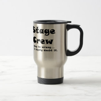 Stage Crew I May be Wrong but I Highly Doubt it Travel Mug
