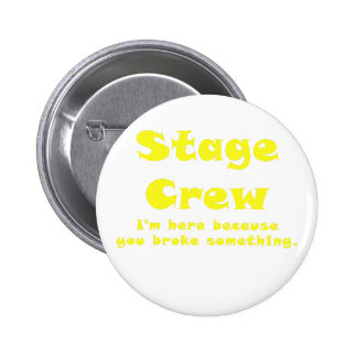 Stage Crew Im here because you broke something 6 Cm Round Badge