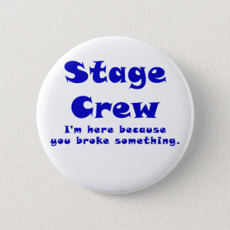 Stage Crew Im here because you broke something 6 Cm Round Badge