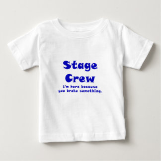 Stage Crew Im here because you broke something Baby T-Shirt