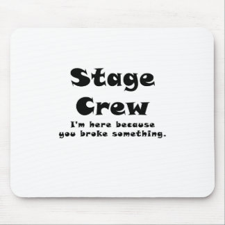 Stage Crew Im here because you broke something Mouse Pad