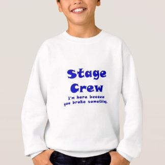 Stage Crew Im here because you broke something Sweatshirt